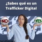 ¿Qué es un Trafficker digital y cuáles son sus funciones?